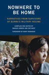  Nowhere to Be Home: Narratives From Survivors of Burmas Military Regime 